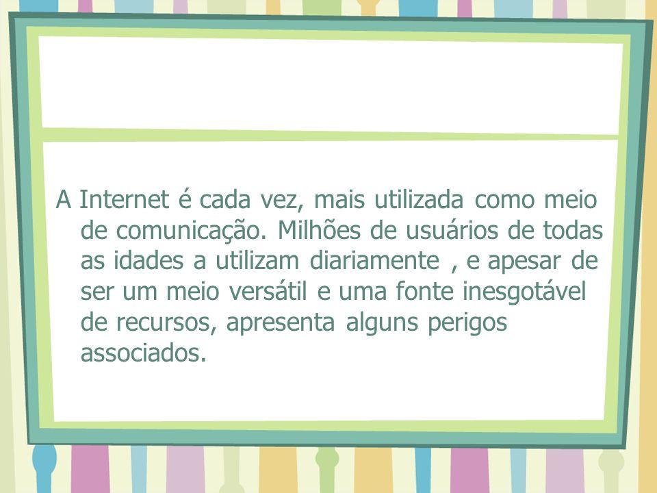 A Internet é cada vez, mais utilizada como meio de comunicação. Milhões de usuários de todas as idades a utilizam diariamente, e apesar de ser um meio