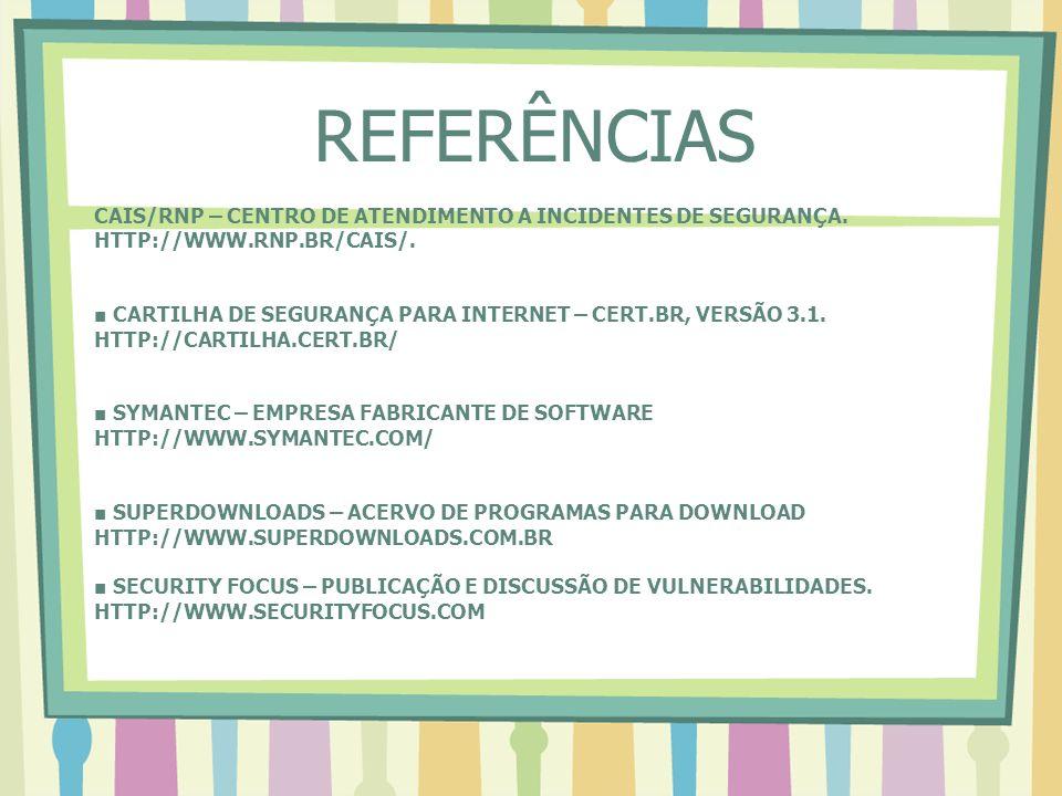 CAIS/RNP – CENTRO DE ATENDIMENTO A INCIDENTES DE SEGURANÇA. HTTP://WWW.RNP.BR/CAIS/. CARTILHA DE SEGURANÇA PARA INTERNET – CERT.BR, VERSÃO 3.1. HTTP:/