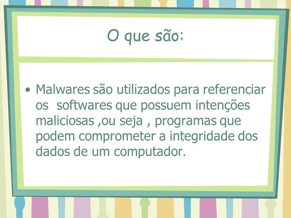 O que são: Malwares são utilizados para referenciar os softwares que possuem intenções maliciosas,ou seja, programas que podem comprometer a integrida