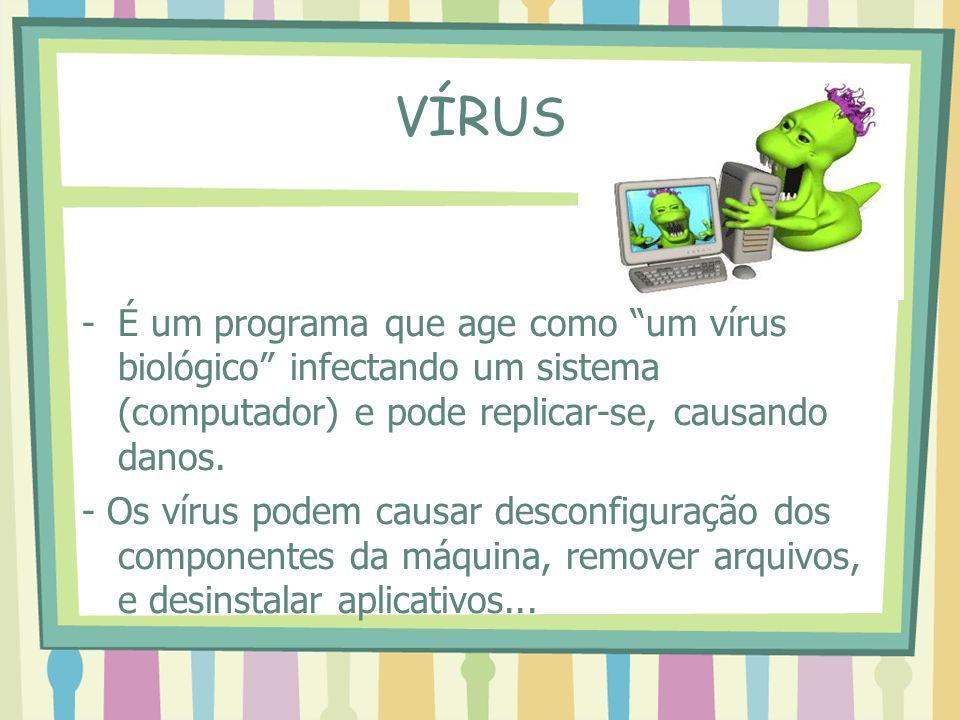 VÍRUS -É um programa que age como um vírus biológico infectando um sistema (computador) e pode replicar-se, causando danos. - Os vírus podem causar de