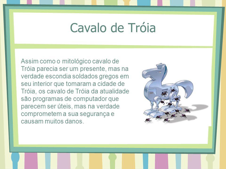 Cavalo de Tróia Assim como o mitológico cavalo de Tróia parecia ser um presente, mas na verdade escondia soldados gregos em seu interior que tomaram a