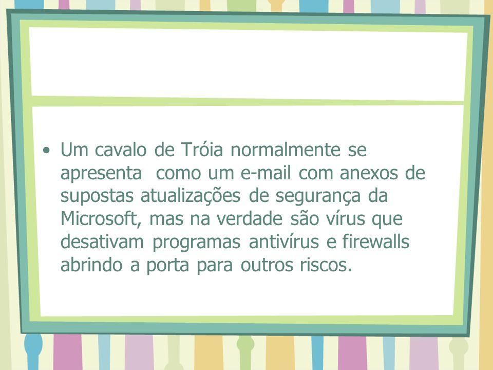 Um cavalo de Tróia normalmente se apresenta como um e-mail com anexos de supostas atualizações de segurança da Microsoft, mas na verdade são vírus que