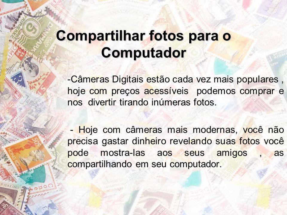 Compartilhar fotos para o Computador -Câmeras Digitais estão cada vez mais populares, hoje com preços acessíveis podemos comprar e nos divertir tirand