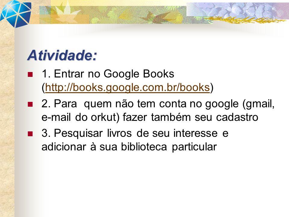 1. Entrar no Google Books (http://books.google.com.br/books)http://books.google.com.br/books 2. Para quem não tem conta no google (gmail, e-mail do or