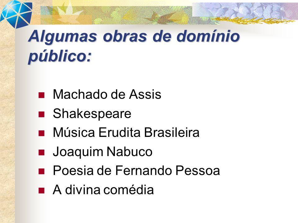 Machado de Assis Shakespeare Música Erudita Brasileira Joaquim Nabuco Poesia de Fernando Pessoa A divina comédia Algumas obras de domínio público: