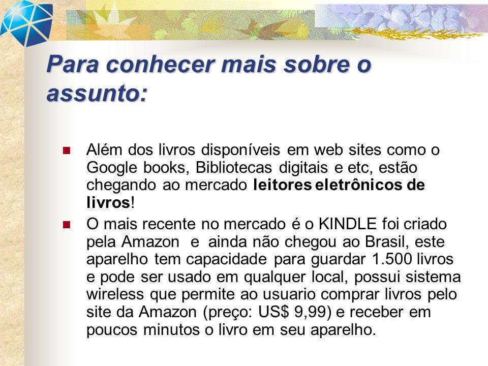 Além dos livros disponíveis em web sites como o Google books, Bibliotecas digitais e etc, estão chegando ao mercado leitores eletrônicos de livros! O