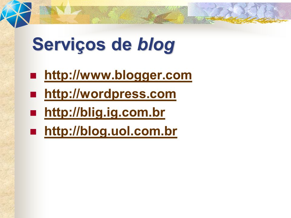 http://www.blogger.com http://wordpress.com http://blig.ig.com.br http://blog.uol.com.br Serviços de blog