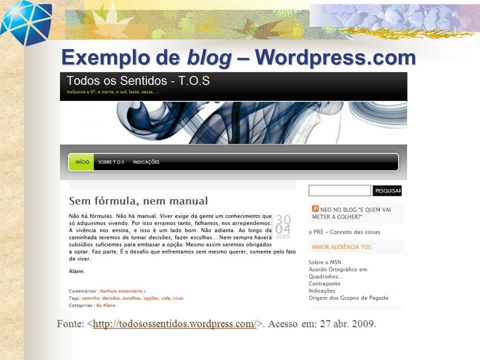 Exemplo de blog – Wordpress.com Fonte:. Acesso em: 27 abr. 2009. http://todosossentidos.wordpress.com/