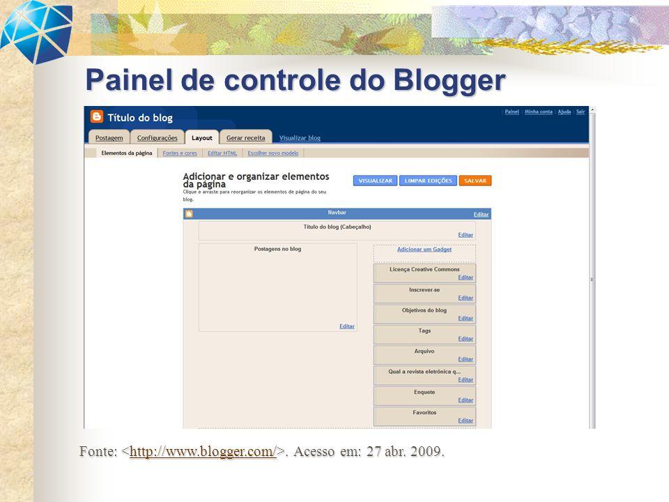 Painel de controle do Blogger Fonte:. Acesso em: 27 abr. 2009. http://www.blogger.com/