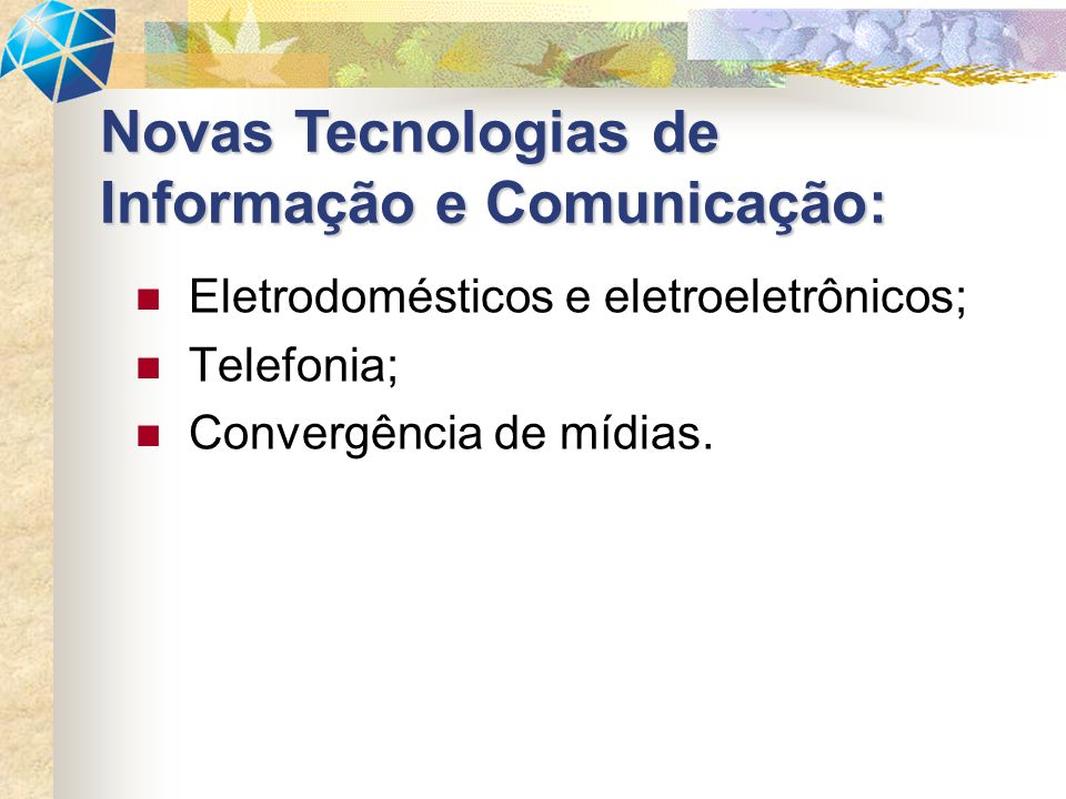 Eletrodomésticos e eletroeletrônicos; Telefonia; Convergência de mídias.