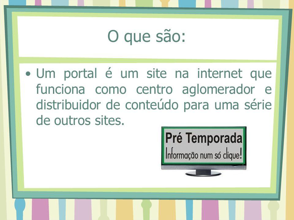 O que são: Um portal é um site na internet que funciona como centro aglomerador e distribuidor de conteúdo para uma série de outros sites.