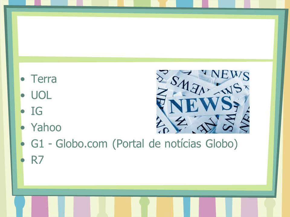 Terra UOL IG Yahoo G1 - Globo.com (Portal de notícias Globo) R7