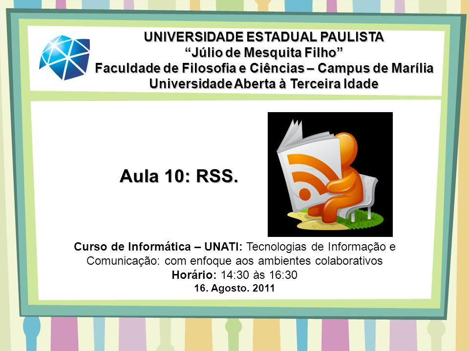 Aula 10: RSS. UNIVERSIDADE ESTADUAL PAULISTA Júlio de Mesquita Filho Faculdade de Filosofia e Ciências – Campus de Marília Universidade Aberta à Terce