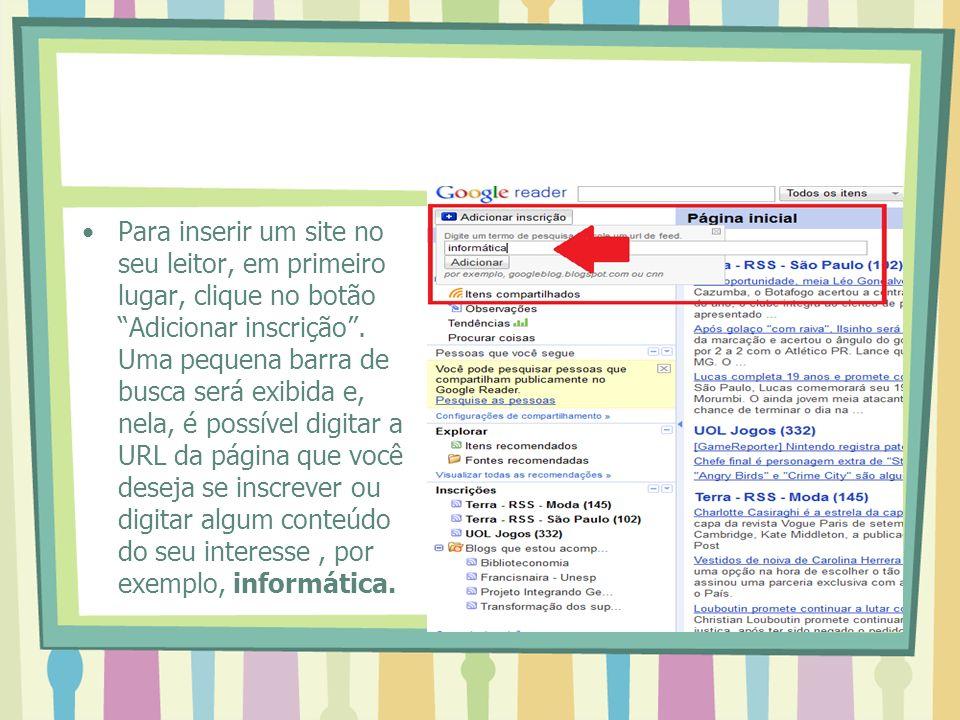 Para inserir um site no seu leitor, em primeiro lugar, clique no botão Adicionar inscrição. Uma pequena barra de busca será exibida e, nela, é possíve