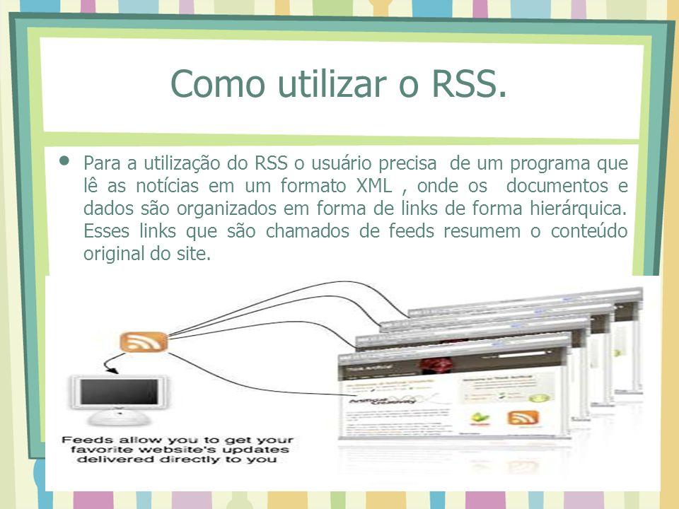 Como utilizar o RSS. Para a utilização do RSS o usuário precisa de um programa que lê as notícias em um formato XML, onde os documentos e dados são or