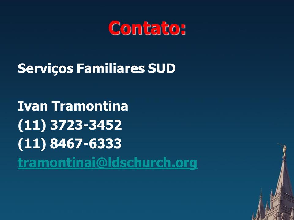 Contato: Serviços Familiares SUD Ivan Tramontina (11) 3723-3452 (11) 8467-6333 tramontinai@ldschurch.org
