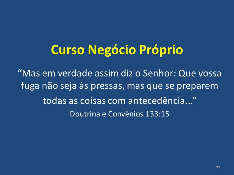 Curso Negócio Próprio Mas em verdade assim diz o Senhor: Que vossa fuga não seja às pressas, mas que se preparem todas as coisas com antecedência... D
