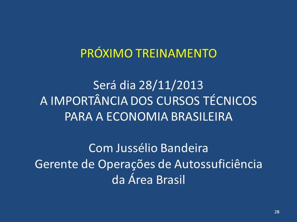 PRÓXIMO TREINAMENTO Será dia 28/11/2013 A IMPORTÂNCIA DOS CURSOS TÉCNICOS PARA A ECONOMIA BRASILEIRA Com Jussélio Bandeira Gerente de Operações de Aut
