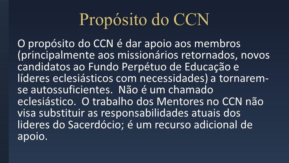 Propósito do CCN O propósito do CCN é dar apoio aos membros (principalmente aos missionários retornados, novos candidatos ao Fundo Perpétuo de Educaçã
