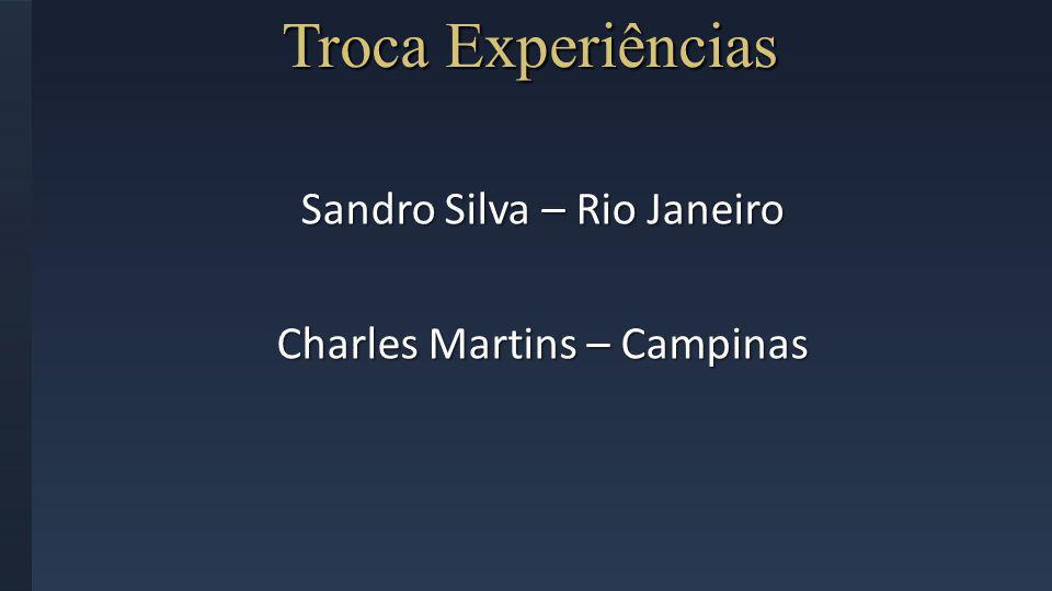 Troca Experiências Sandro Silva – Rio Janeiro Charles Martins – Campinas