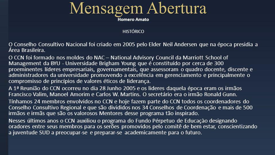 Mensagem Abertura Homero Amato HISTÓRICO O Conselho Consultivo Nacional foi criado em 2005 pelo Elder Neil Andersen que na época presidia a Área Brasi