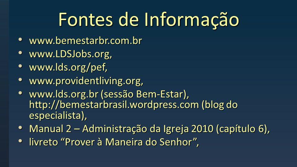 Fontes de Informação www.bemestarbr.com.br www.bemestarbr.com.br www.LDSJobs.org, www.LDSJobs.org, www.lds.org/pef, www.lds.org/pef, www.providentlivi