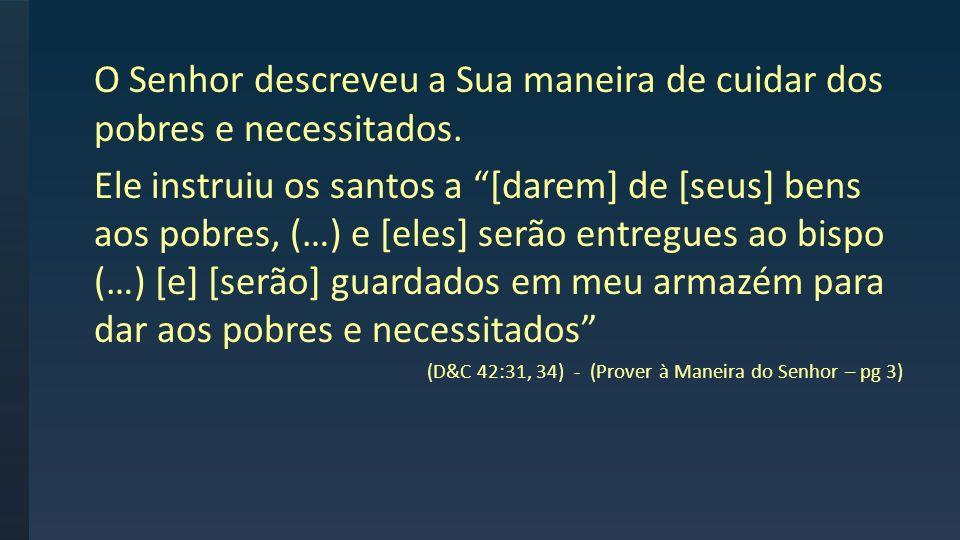 O Senhor descreveu a Sua maneira de cuidar dos pobres e necessitados. Ele instruiu os santos a [darem] de [seus] bens aos pobres, (…) e [eles] serão e
