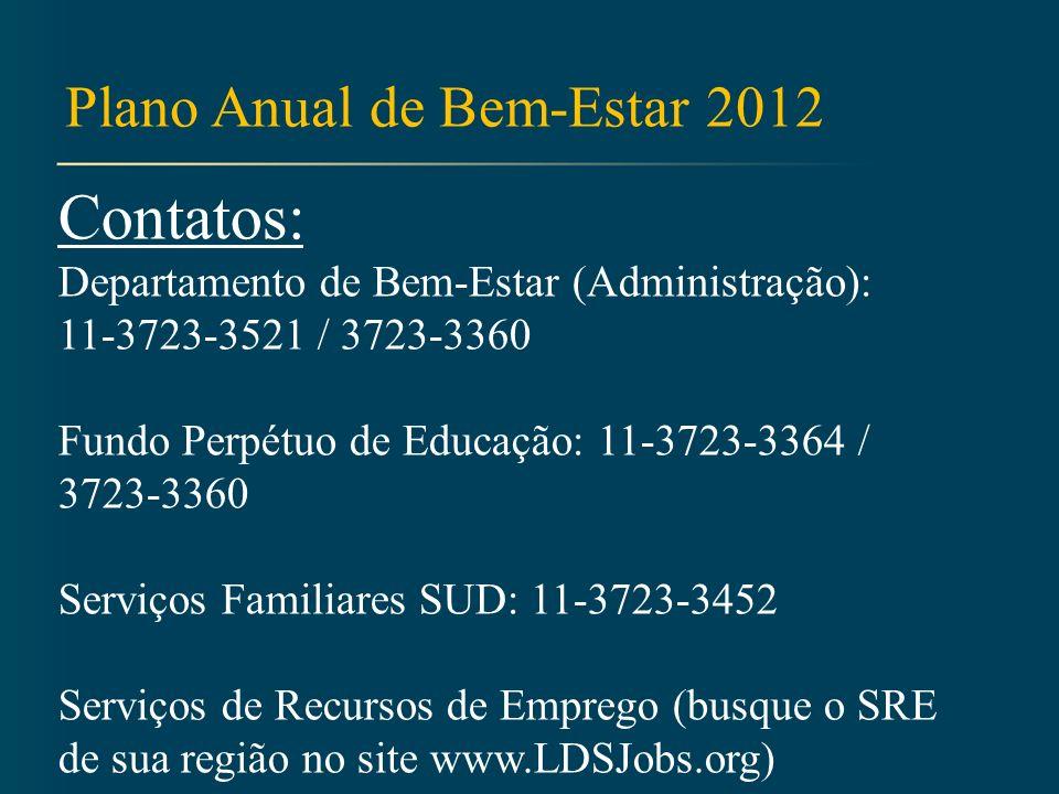Contatos: Departamento de Bem-Estar (Administração): 11-3723-3521 / 3723-3360 Fundo Perpétuo de Educação: 11-3723-3364 / 3723-3360 Serviços Familiares SUD: 11-3723-3452 Serviços de Recursos de Emprego (busque o SRE de sua região no site www.LDSJobs.org)