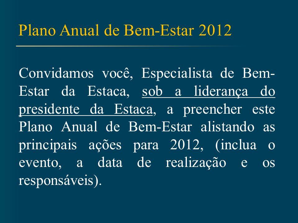 Plano Anual de Bem-Estar 2012 Sugerimos, dentre as áreas abaixo, escolher aquelas que mais se encaixam nas necessidades dos membros de sua estaca.
