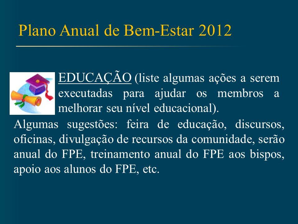 Plano Anual de Bem-Estar 2012 EDUCAÇÃO (liste algumas ações a serem executadas para ajudar os membros a melhorar seu nível educacional).