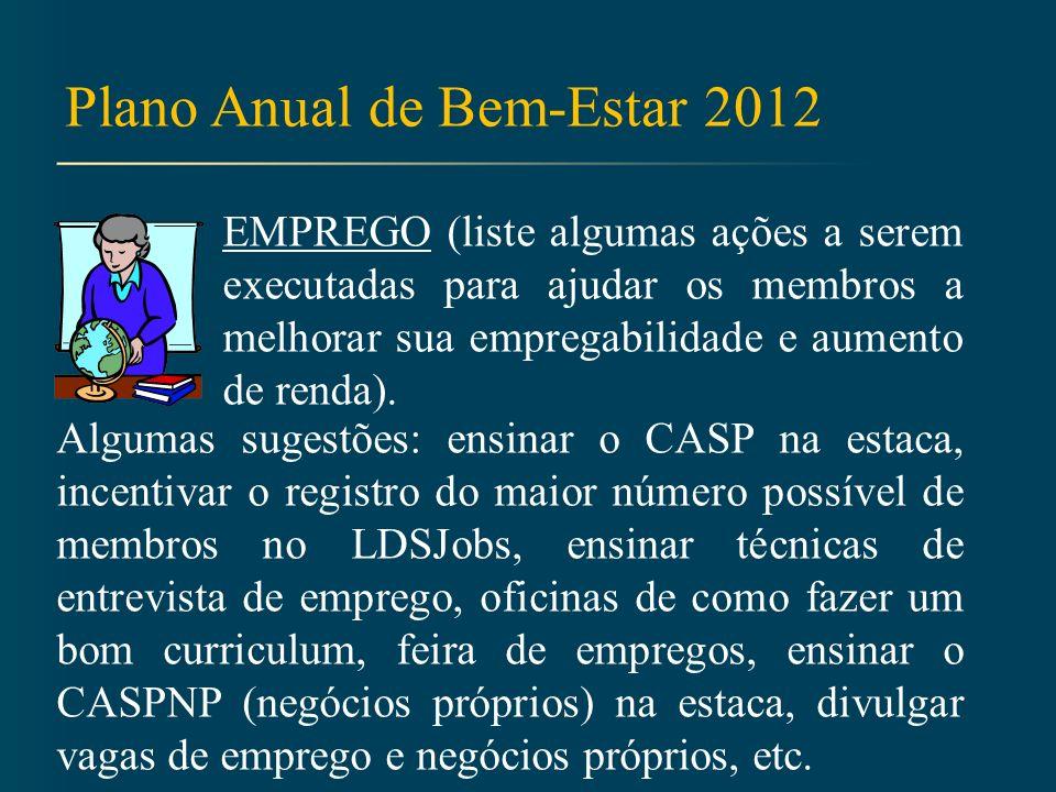 Plano Anual de Bem-Estar 2012 EMPREGO (liste algumas ações a serem executadas para ajudar os membros a melhorar sua empregabilidade e aumento de renda).