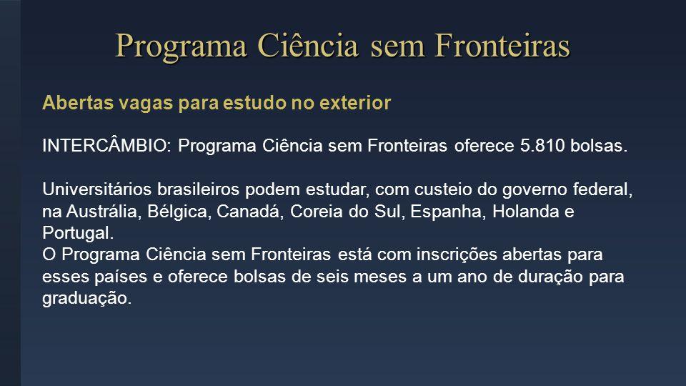 Abertas vagas para estudo no exterior INTERCÂMBIO: Programa Ciência sem Fronteiras oferece 5.810 bolsas. Universitários brasileiros podem estudar, com