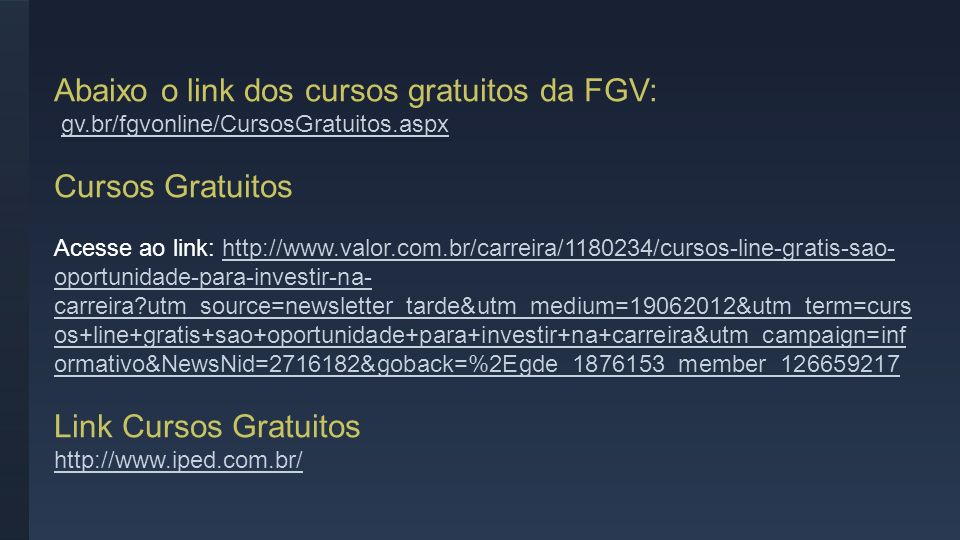 Abaixo o link dos cursos gratuitos da FGV: gv.br/fgvonline/CursosGratuitos.aspx Cursos Gratuitos Acesse ao link: http://www.valor.com.br/carreira/1180