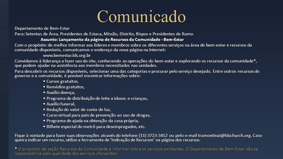 Comunicado Departamento de Bem-Estar Para: Setentas de Área, Presidentes de Estaca, Missão, Distrito, Bispos e Presidentes de Ramo Assunto: Lançamento