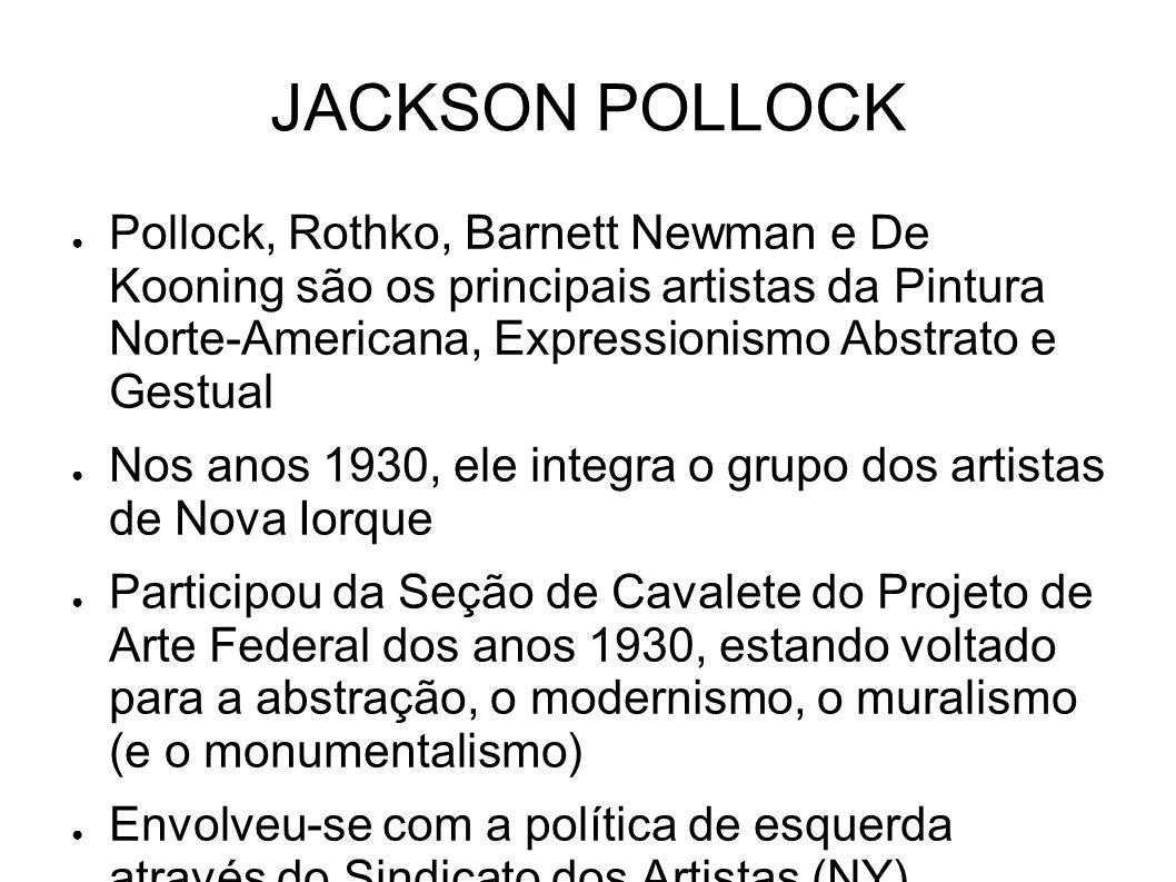 JACKSON POLLOCK Pollock, Rothko, Barnett Newman e De Kooning são os principais artistas da Pintura Norte-Americana, Expressionismo Abstrato e Gestual