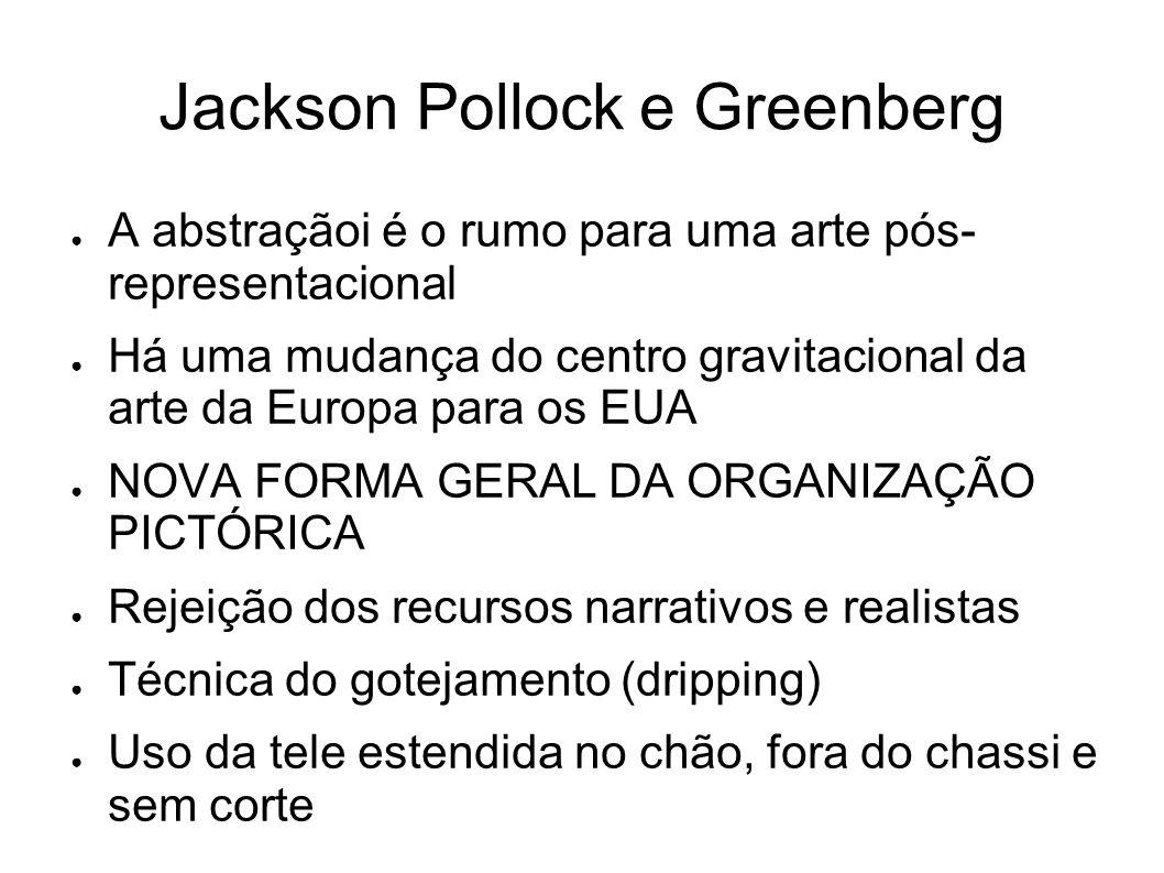Jackson Pollock e Greenberg A abstraçãoi é o rumo para uma arte pós- representacional Há uma mudança do centro gravitacional da arte da Europa para os