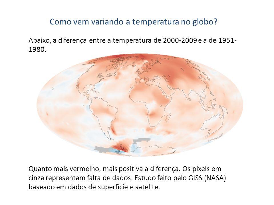 Como vem variando a temperatura no globo? Abaixo, a diferença entre a temperatura de 2000-2009 e a de 1951- 1980. Quanto mais vermelho, mais positiva