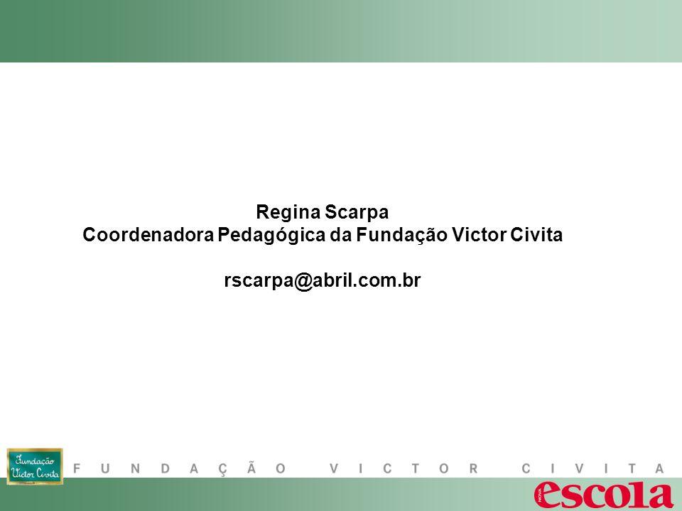 Regina Scarpa Coordenadora Pedagógica da Fundação Victor Civita rscarpa@abril.com.br