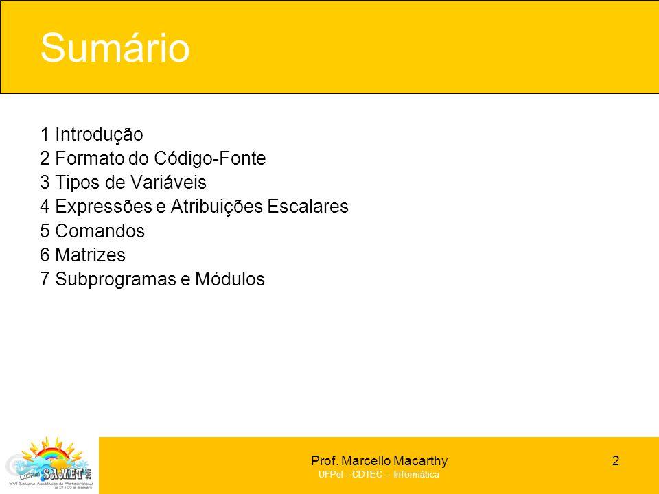 Prof. Marcello Macarthy UFPel - CDTEC - Informática Sumário 1 Introdução 2 Formato do Código-Fonte 3 Tipos de Variáveis 4 Expressões e Atribuições Esc