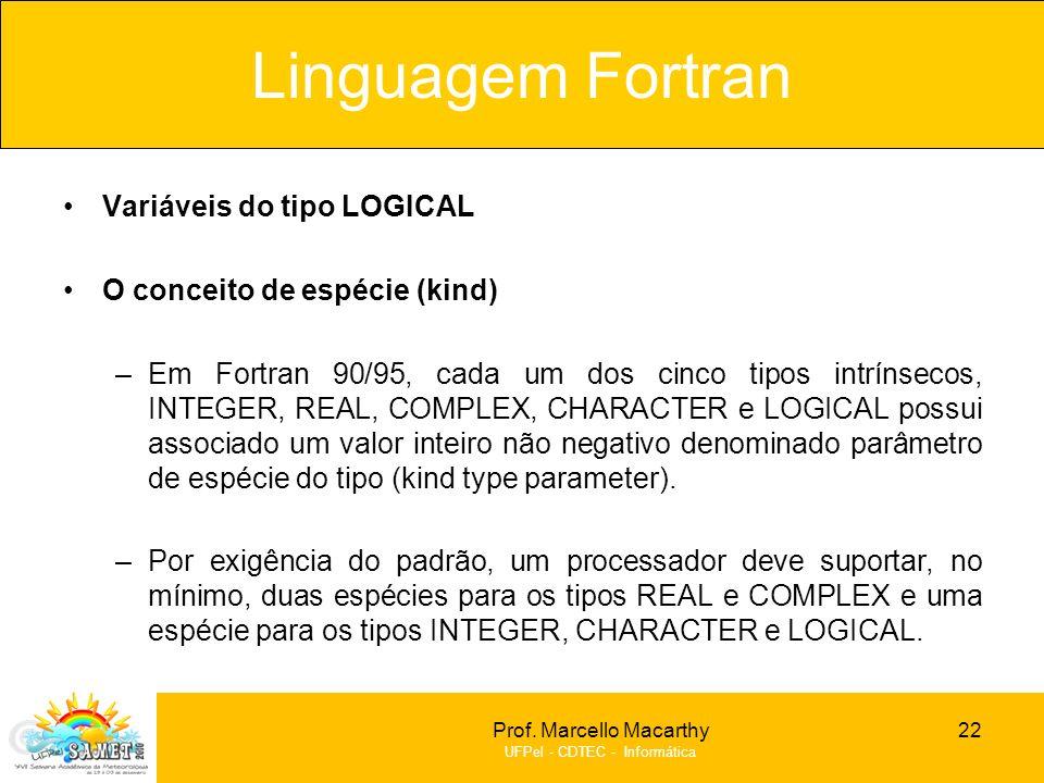 Prof. Marcello Macarthy UFPel - CDTEC - Informática Variáveis do tipo LOGICAL O conceito de espécie (kind) –Em Fortran 90/95, cada um dos cinco tipos