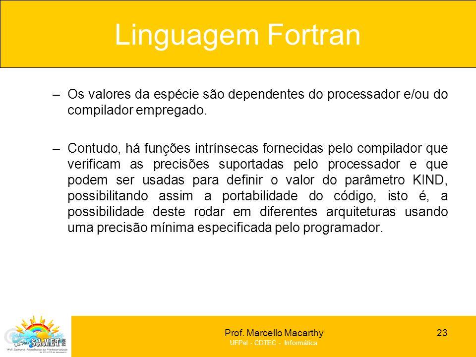 Prof. Marcello Macarthy UFPel - CDTEC - Informática –Os valores da espécie são dependentes do processador e/ou do compilador empregado. –Contudo, há f