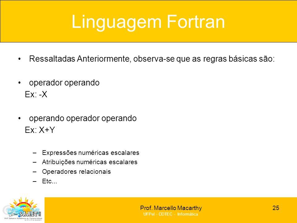Prof. Marcello Macarthy UFPel - CDTEC - Informática Ressaltadas Anteriormente, observa-se que as regras básicas são: operador operando Ex: -X operando