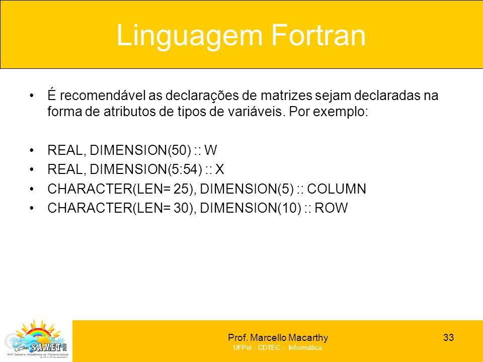 Prof. Marcello Macarthy UFPel - CDTEC - Informática É recomendável as declarações de matrizes sejam declaradas na forma de atributos de tipos de variá