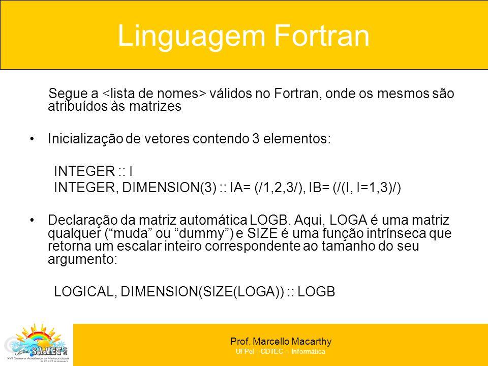 Prof. Marcello Macarthy UFPel - CDTEC - Informática Segue a válidos no Fortran, onde os mesmos são atribuídos às matrizes Inicialização de vetores con