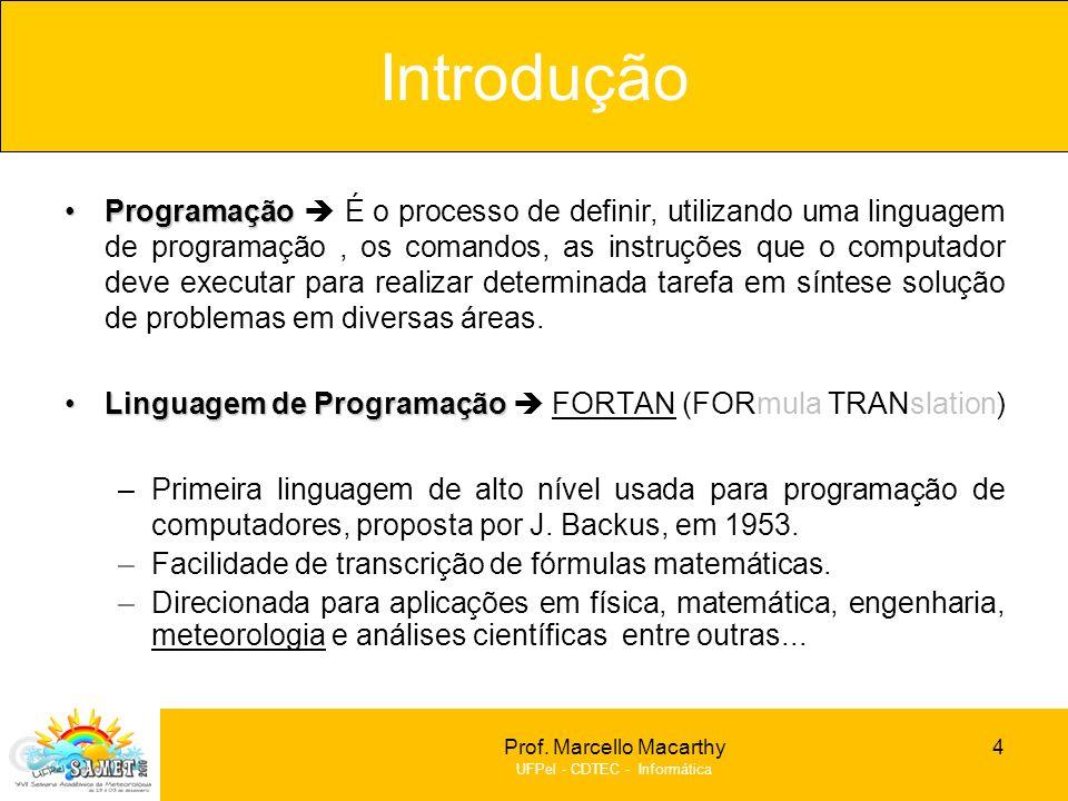 Prof. Marcello Macarthy UFPel - CDTEC - Informática Introdução ProgramaçãoProgramação É o processo de definir, utilizando uma linguagem de programação