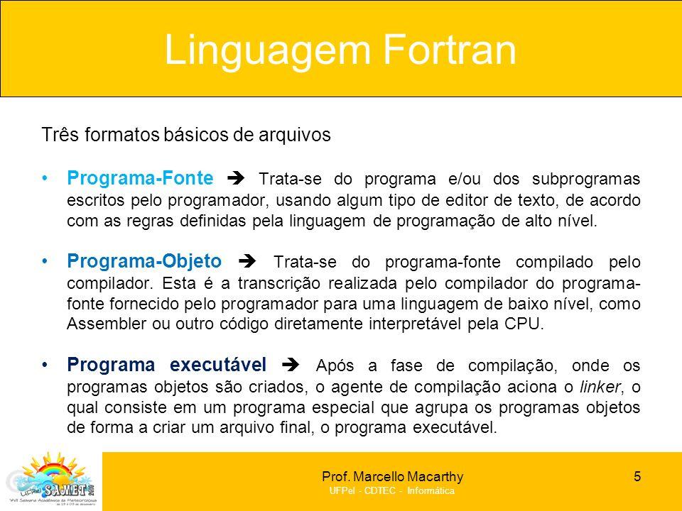Prof. Marcello Macarthy UFPel - CDTEC - Informática Formato do Programa Fonte Três formatos básicos de arquivos Programa-Fonte Trata-se do programa e/
