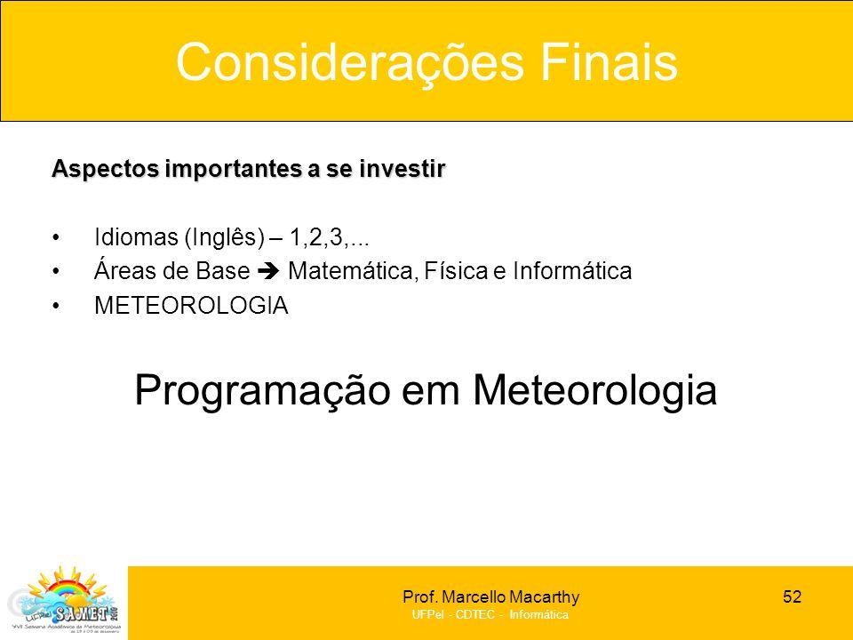Prof. Marcello Macarthy UFPel - CDTEC - Informática Aspectos importantes a se investir Idiomas (Inglês) – 1,2,3,... Áreas de Base Matemática, Física e