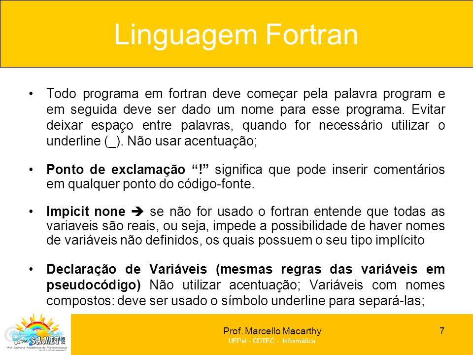 Prof. Marcello Macarthy UFPel - CDTEC - Informática Todo programa em fortran deve começar pela palavra program e em seguida deve ser dado um nome para