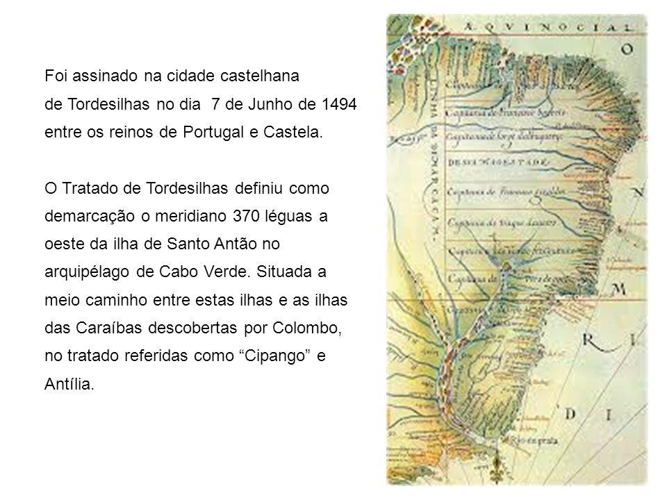 Foi assinado na cidade castelhana de Tordesilhas no dia 7 de Junho de 1494 entre os reinos de Portugal e Castela. O Tratado de Tordesilhas definiu com