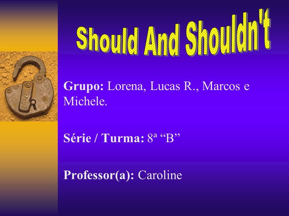 Grupo: Lorena, Lucas R., Marcos e Michele. Série / Turma: 8ª B Professor(a): Caroline
